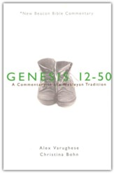 Genesis 12-50: A Commentary in the Wesleyan Tradition (New Beacon Bible   Commentary) [NBBC]
