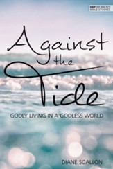 Against the Tide: Godly Living in a Godless World
