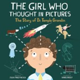 The Girl Who thought in Pictures: The Story of Dr. Temple Grand