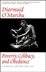 Poverty, Celibacy, and Obedience: A Radical Option for Life