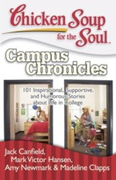 Chicken Soup for the Soul: Campus Chronicles: 101 Real College Stories from Real College Students - eBook