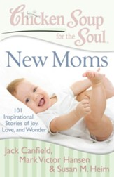 Chicken Soup for the Soul: New Moms: 101 Inspirational Stories of Joy, Love, and Wonder - eBook