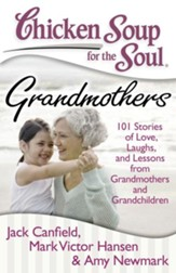 Chicken Soup for the Soul: Grandmothers: 101 Stories to Inspire, Amuse, and Delight a Very Special Lady - eBook