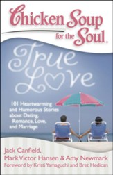 Chicken Soup for the Soul: True Love: 101 Heartwarming and Humorous Stories about Dating, Romance, Love, and Marriage - eBook