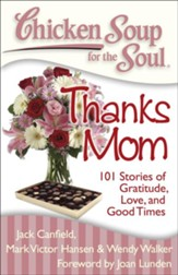 Chicken Soup for the Soul: Thanks Mom: 101 Stories of Gratitude, Love, and Good Times - eBook