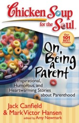 Chicken Soup for the Soul: On Being a Parent: Inspirational, Humorous, and Heartwarming Stories about Parenthood - eBook