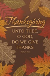 Unto Thee, O God, Do We Give Thanks (Psalm 75:1, KJV) Bulletins, 100