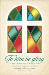 To Him Be Glory In the Church... (Ephesians 3:21, NIV) Bulletins, 100