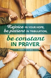 Be Constant In Prayer (Romans 12:12, RSV) Bulletins, 100