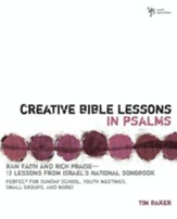 Creative Bible Lessons in Psalms: Raw Faith and Rich Praise--12 Lessons from Israel's National Songbook - eBook