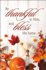Be Thankful to Him, and Bless His Name (Psalm 100:4, NKJV) Bulletins, 100