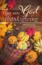 Offer Unto God Thanksgiving (Psalm 50:14, KJV) Bulletins, 100