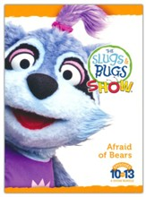 Afraid of Bears, Slugs & Bugs Show Episodes 10-13