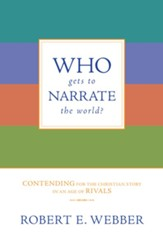 Who Gets to Narrate the World?: Contending for the Christian Story in an Age of Rivals - eBook