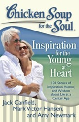 Chicken Soup for the Soul: Inspiration for the Young at Heart: 101 Stories of Inspiration, Humor, and Wisdom about Life at a Certain Age - eBook