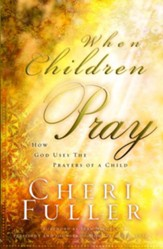 When Children Pray: Teaching Your Kids to Pray with Power - eBook