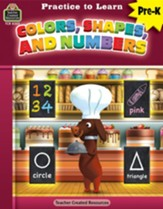 Practice to Learn: Colors, Shapes,  and Numbers (Grade PreK)