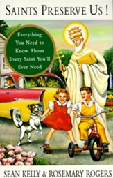 Saints Preserve Us!: Everything You Need to Know About Every Saint You'll Ever Need - eBook