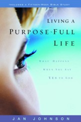 Living a Purpose-Full Life: What Happens When You Say Yes to God - eBook