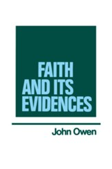 Faith and Its Evidence: Works of John Owen- Volume V