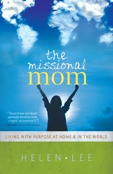 The Missional Mom: Living with Purpose at Home & in the World - eBook