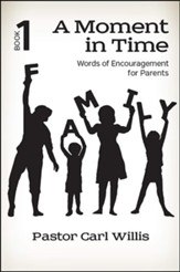 A Moment in TIme: Words of Encouragement for Parents (Book #1)