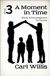 A Moment in Time: Words of Encouragement for Parents Book 3