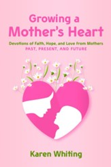 Growing a Mother's Heart: 180 Day Devotional