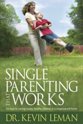 Single Parenting That Works: Six Keys to Raising Happy, Healthy Children in a Single-Parent Home - eBook