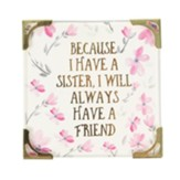 Because I Have a Sister, I Will Always Have a Friend Magnet