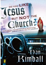 Do You Like Jesus but Not the Church?: Exploring Uncomfortable Questions about Christianity and the Church - eBook
