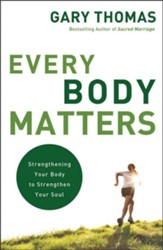 Every Body Matters: Strengthening Your Body to Strengthen Your Soul - eBook