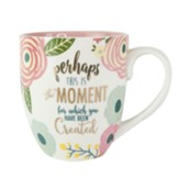 Perhaps This Is the Moment For Which You Have Been Created Mug