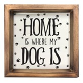 Home is Where My Dog Is Framed Plaque