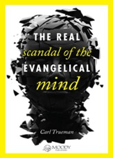 The Real Scandal of the Evangelical Mind - eBook