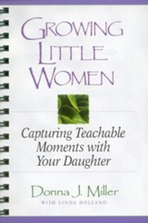 Growing Little Women: Capturing Teachable Moments with Your Daughter - eBook