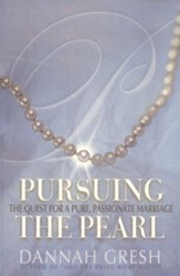 Pursuing the Pearl: The Quest for a Pure, Passionate Marriage - eBook