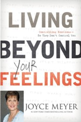 Living Beyond Your Feelings: Controlling Emotions So They Don't Control You - eBook