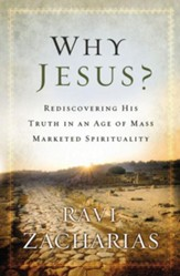 Why Jesus?: Rediscovering His Truth in an Age of Mass Marketed Spirituality - eBook