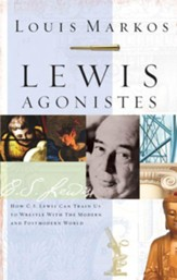 Lewis Agonistes: How C.S. Lewis Can Train Us to Wrestle with the Modern and Postmodern World - eBook