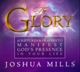 The Glory: Scriptures and Prayers To Manifest God's Presence In Your Life