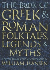 The Book of Greek and Roman Folktales, Legends, and Myths