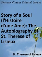 Story of a Soul (l'Histoire d'une Ame): The Autobiography of St. Therese of Lisieux - eBook