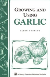 Growing & Using Garlic (Storey's Country Wisdom Bulletin A-183)