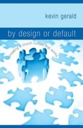 By Design or Default?: Creating a Church Culture that Works - eBook