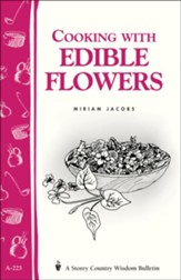 Cooking with Edible Flowers (Storey's Country Wisdom Bulletin A-223)