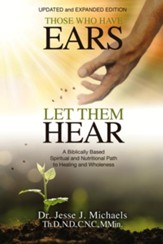 Those Who Have Ears - Let Them Hear, Updated and  Expanded Edition