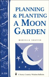 Planning & Planting a Moon Garden (Storey's Country Wisdom Bulletin A-234)