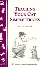 Teaching Your Cat Simple Tricks (Storey's Country Wisdom Bulletin A-272)