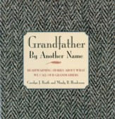Grandfather By Another Name: Heartwarming Stories About What We Call Our Grandfathers - eBook